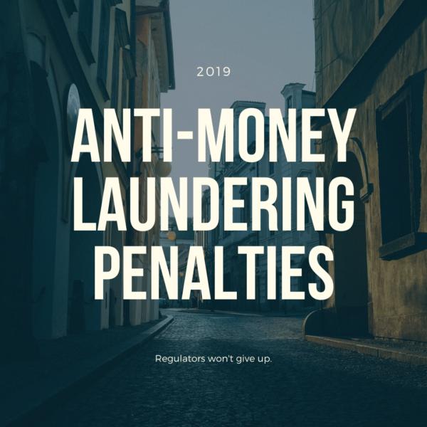 In 2019 Regulators Enforced Over $8 Billion in Anti-Money Laundering Penalties